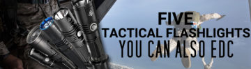 5 Tactical Flashlights You Can Also EDC